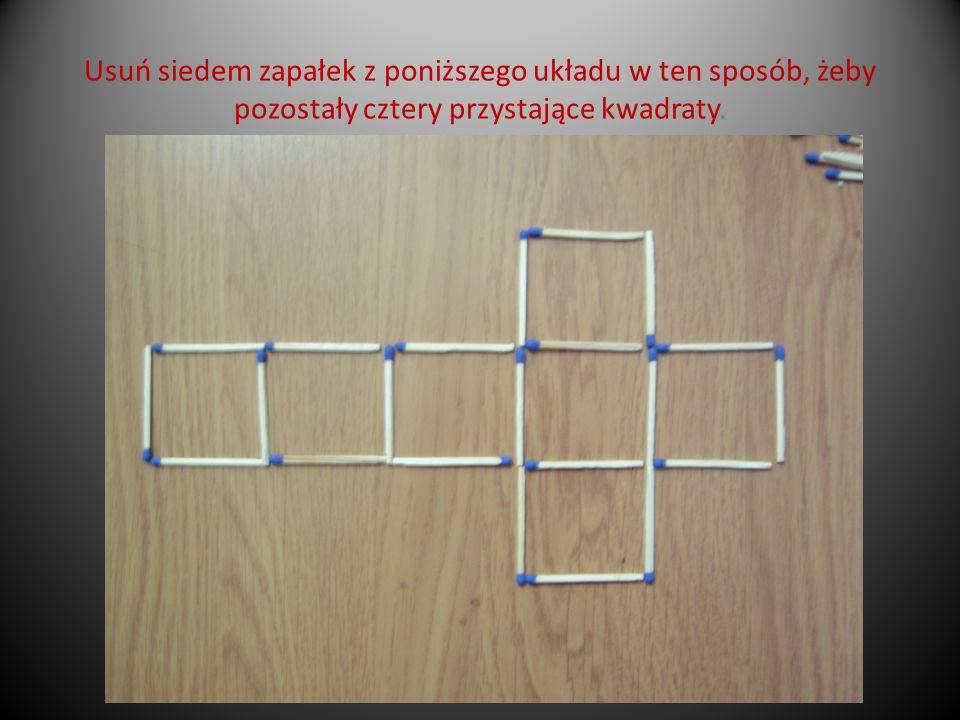 Usuń siedem zapałek z poniższego układu w ten sposób, żeby pozostały cztery przystające kwadraty.
