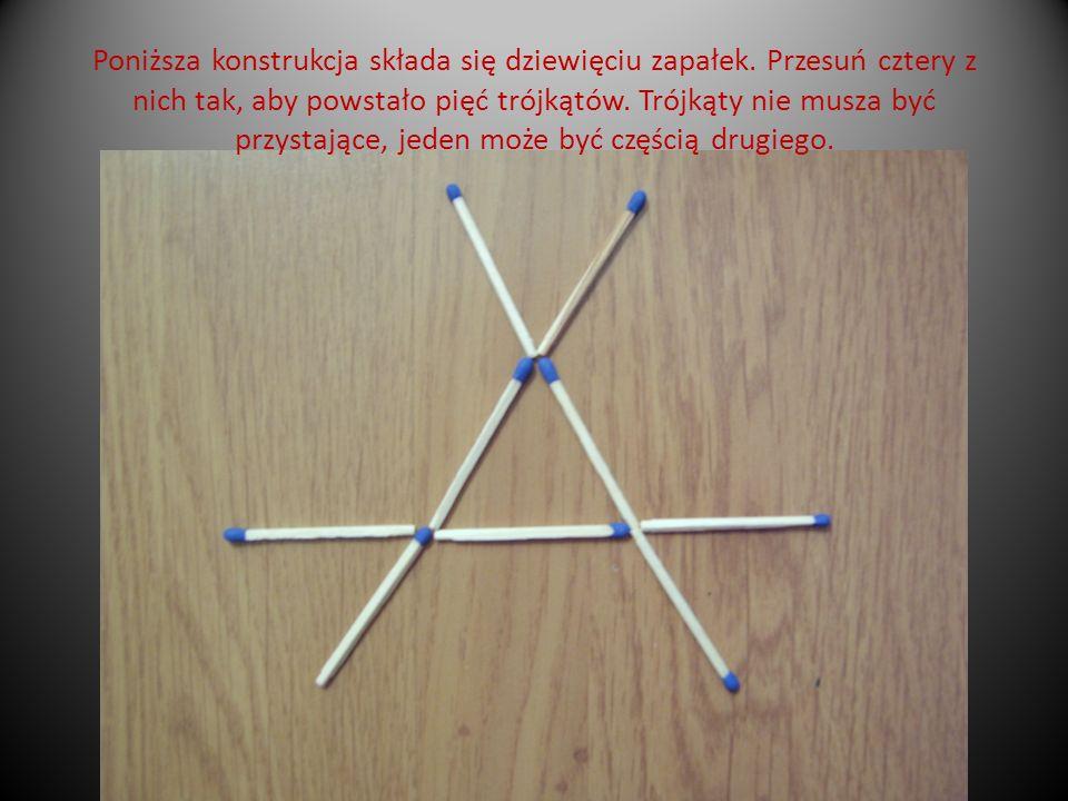 Poniższa konstrukcja składa się dziewięciu zapałek. Przesuń cztery z nich tak, aby powstało pięć trójkątów. Trójkąty nie musza być przystające, jeden