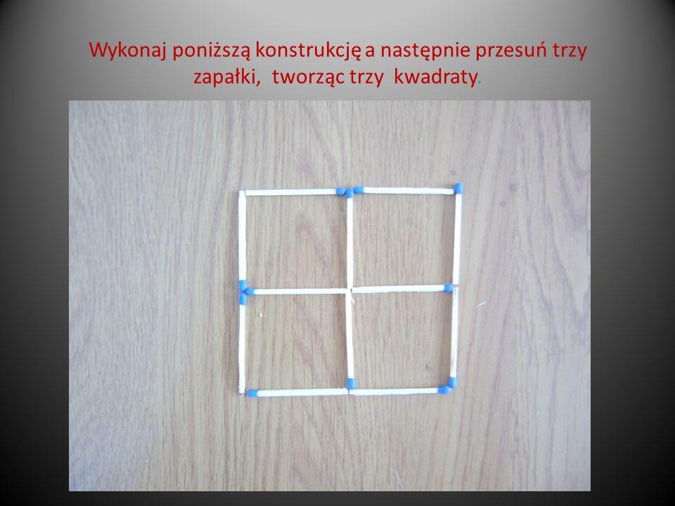Wykonaj poniższą konstrukcję a następnie przesuń trzy zapałki, tworząc trzy kwadraty.