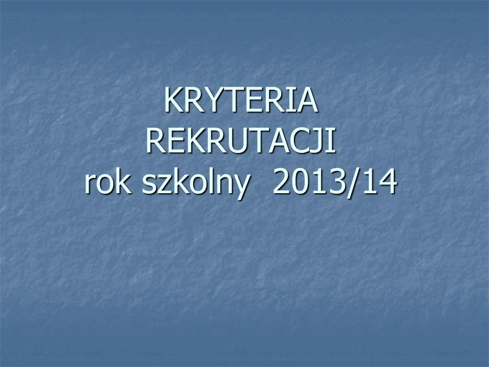 KRYTERIA REKRUTACJI rok szkolny 2013/14