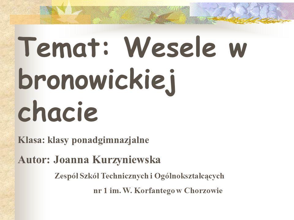 Temat: Wesele w bronowickiej chacie Klasa: klasy ponadgimnazjalne Autor: Joanna Kurzyniewska Zespół Szkół Technicznych i Ogólnokształcących nr 1 im.