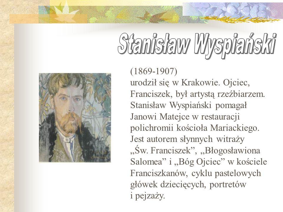 (1869-1907) urodził się w Krakowie.Ojciec, Franciszek, był artystą rzeźbiarzem.