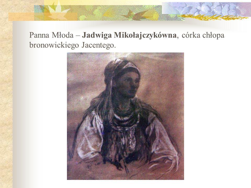 Panna Młoda – Jadwiga Mikołajczykówna, córka chłopa bronowickiego Jacentego.