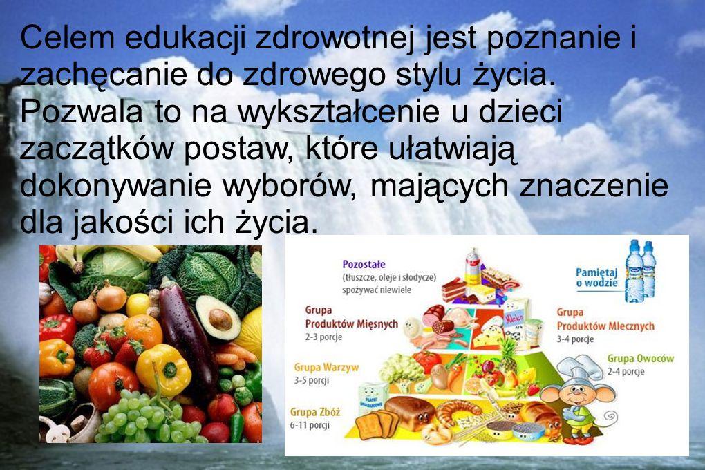Celem edukacji zdrowotnej jest poznanie i zachęcanie do zdrowego stylu życia.