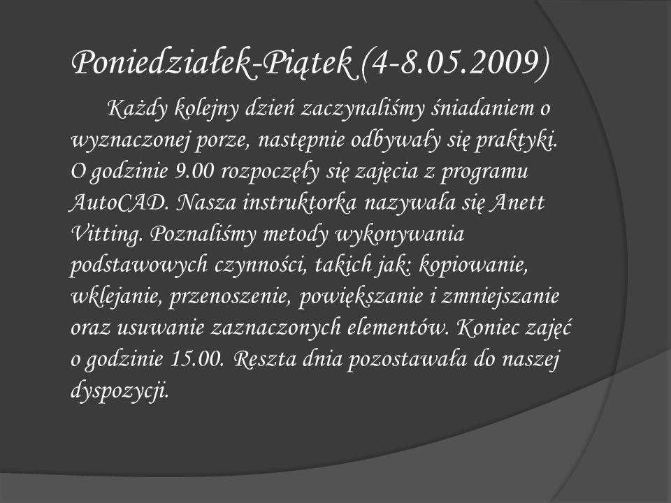 Poniedziałek-Piątek (4-8.05.2009) Każdy kolejny dzień zaczynaliśmy śniadaniem o wyznaczonej porze, następnie odbywały się praktyki. O godzinie 9.00 ro