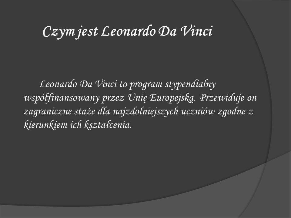 Czym jest Leonardo Da Vinci Leonardo Da Vinci to program stypendialny współfinansowany przez Unię Europejską. Przewiduje on zagraniczne staże dla najz