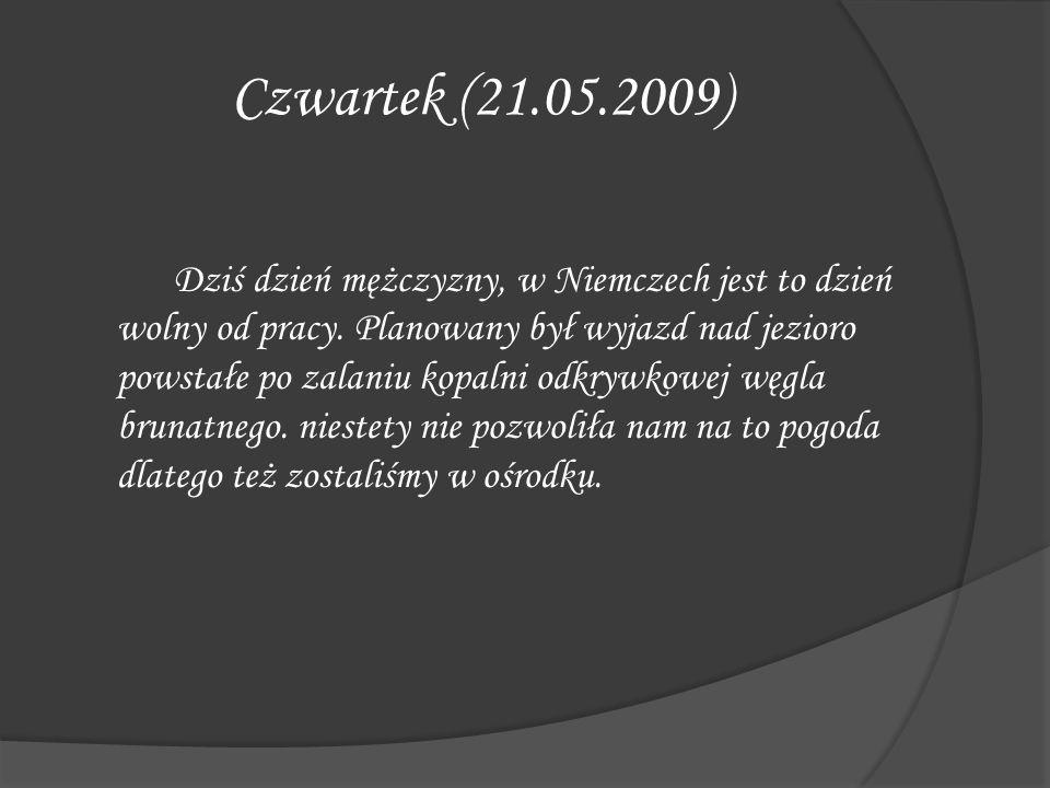 Czwartek (21.05.2009) Dziś dzień mężczyzny, w Niemczech jest to dzień wolny od pracy. Planowany był wyjazd nad jezioro powstałe po zalaniu kopalni odk