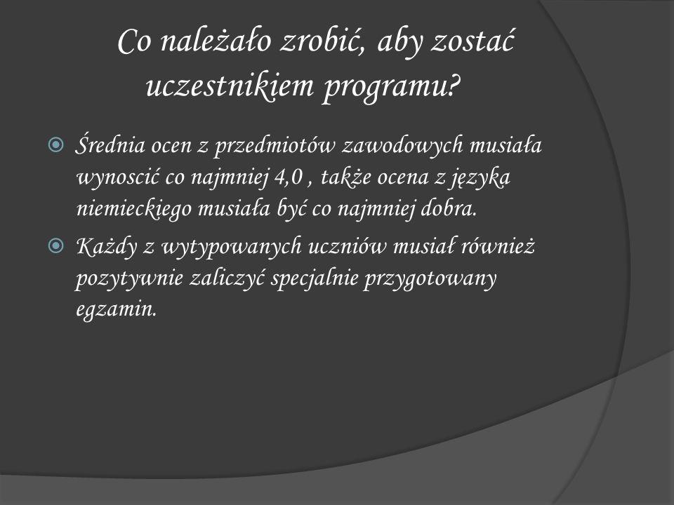 Co należało zrobić, aby zostać uczestnikiem programu? Średnia ocen z przedmiotów zawodowych musiała wynoscić co najmniej 4,0, także ocena z języka nie