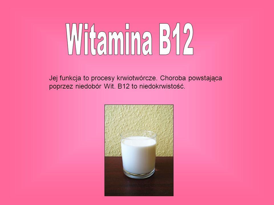 Jej funkcja to procesy krwiotwórcze. Choroba powstająca poprzez niedobór Wit. B12 to niedokrwistość.