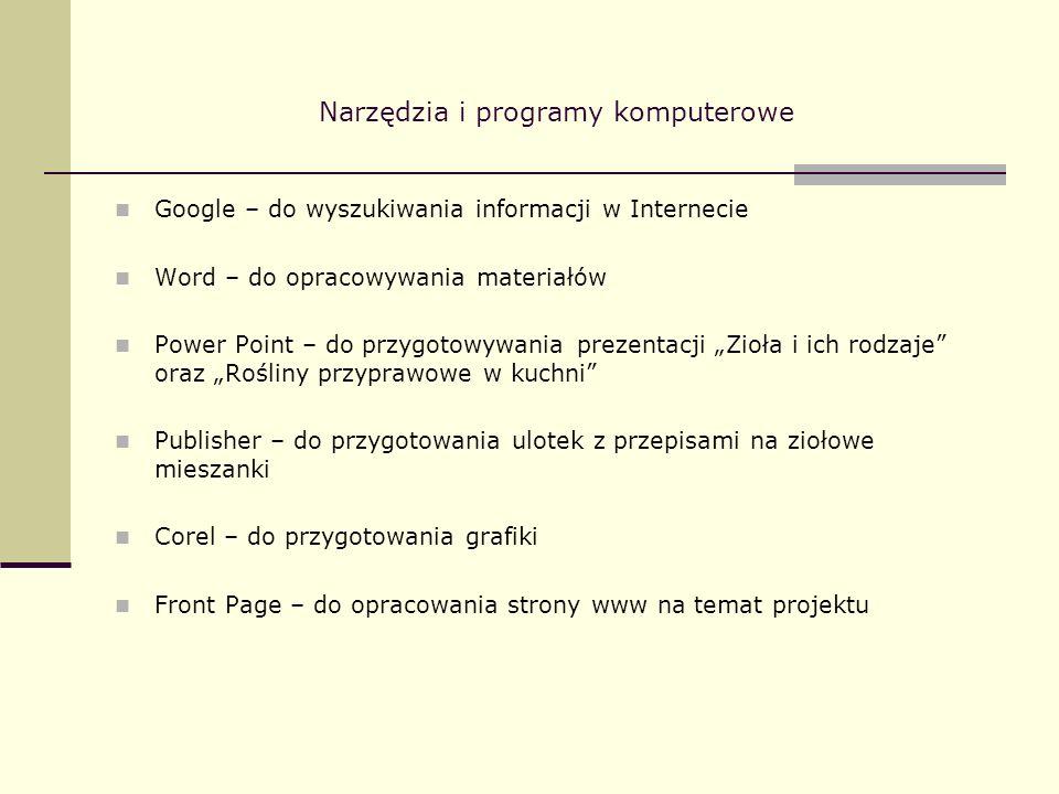 Narzędzia i programy komputerowe Google – do wyszukiwania informacji w Internecie Word – do opracowywania materiałów Power Point – do przygotowywania