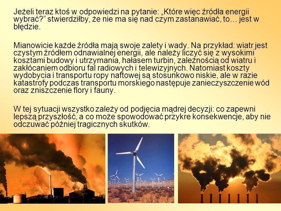 Perspektywy… Wykorzystanie energii jest podstawą rozwoju gospodarczego, stąd też zapotrzebowanie na energię ciągle wzrasta.