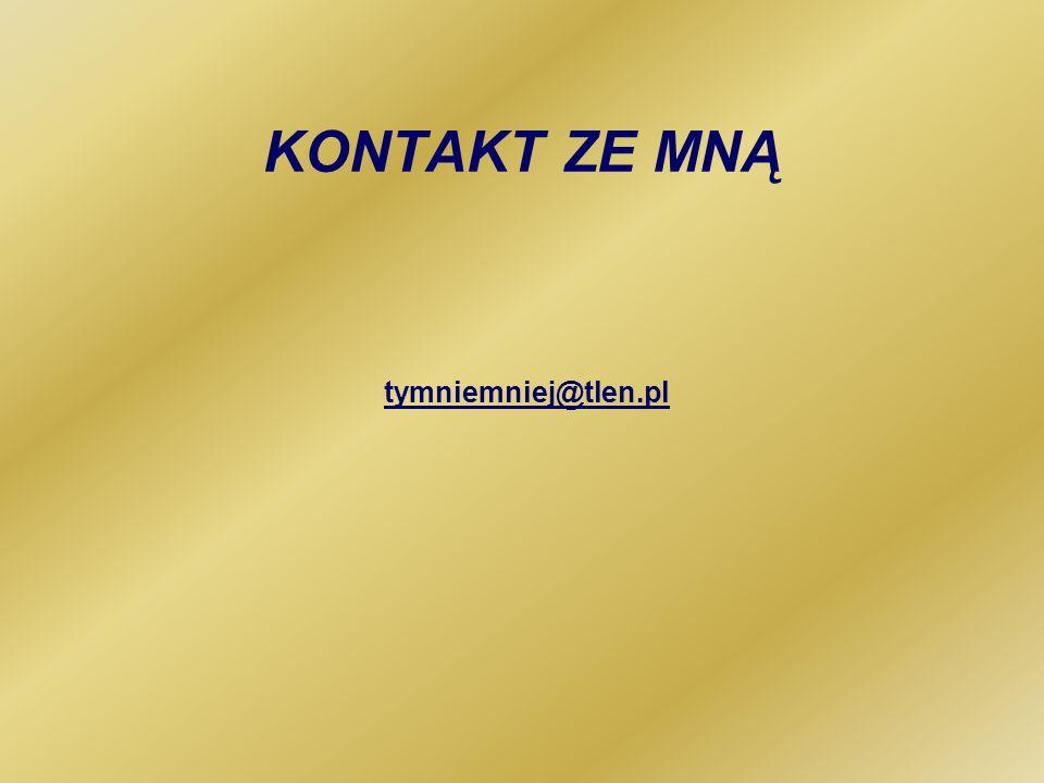 KONTAKT ZE MNĄ tymniemniej@tlen.pl