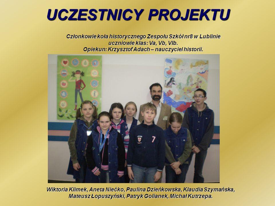 UCZESTNICY PROJEKTU Członkowie koła historycznego Zespołu Szkół nr8 w Lublinie uczniowie klas: Va, Vb, VIb.