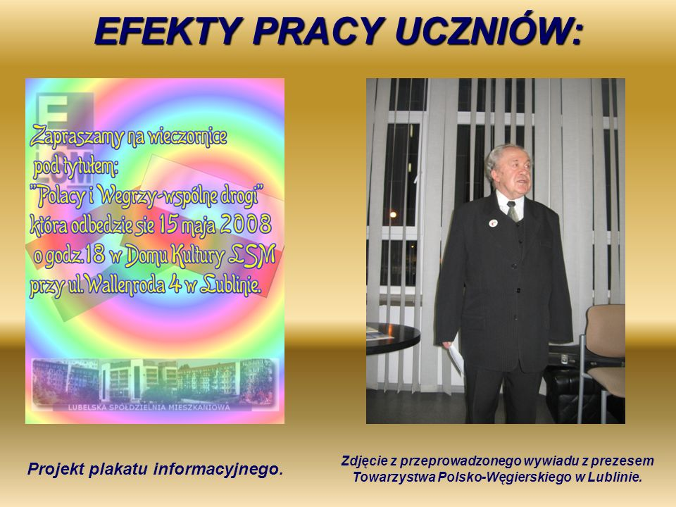 EFEKTY PRACY UCZNIÓW: Projekt plakatu informacyjnego. Zdjęcie z przeprowadzonego wywiadu z prezesem Towarzystwa Polsko-Węgierskiego w Lublinie.