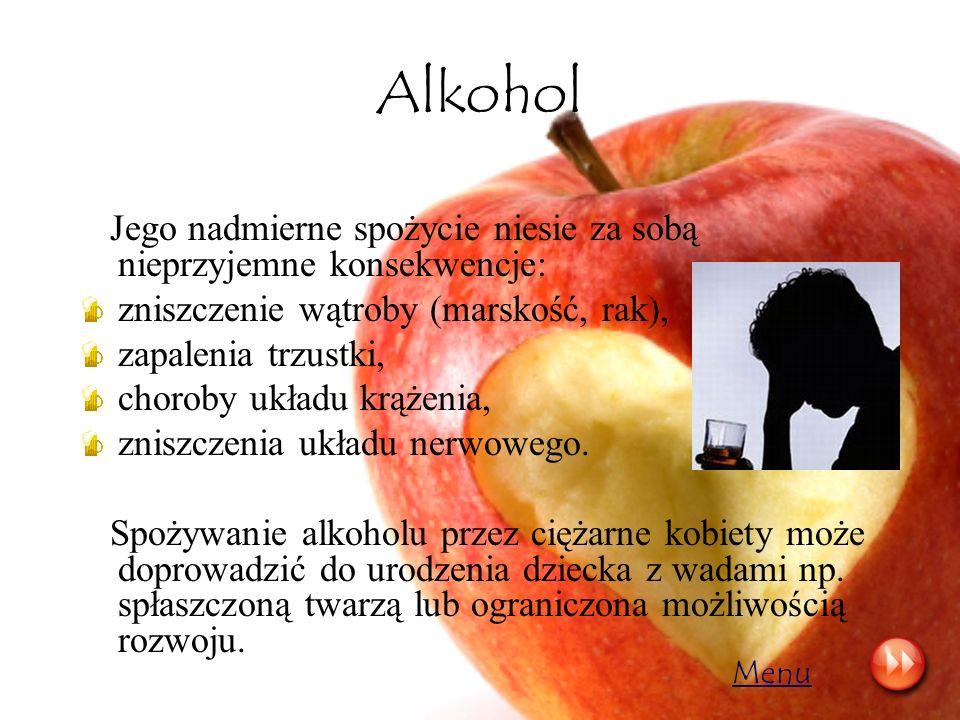 Alkohol Jego nadmierne spożycie niesie za sobą nieprzyjemne konsekwencje: zniszczenie wątroby (marskość, rak), zapalenia trzustki, choroby układu krąż
