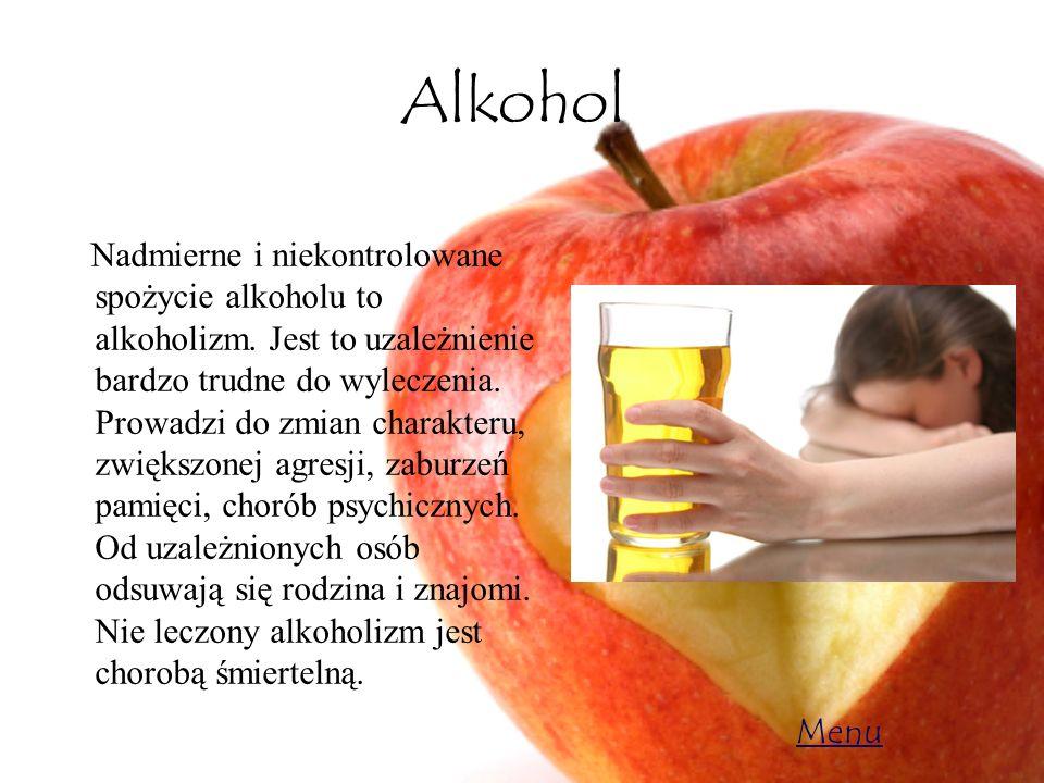Alkohol Nadmierne i niekontrolowane spożycie alkoholu to alkoholizm. Jest to uzależnienie bardzo trudne do wyleczenia. Prowadzi do zmian charakteru, z