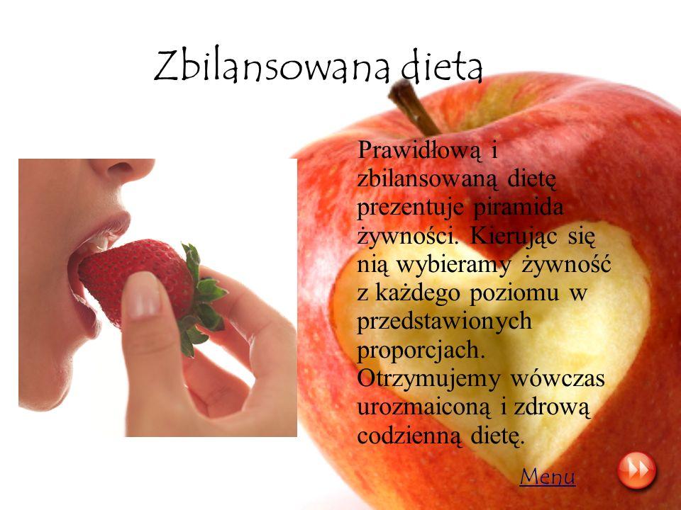 Zbilansowana dieta Prawidłową i zbilansowaną dietę prezentuje piramida żywności. Kierując się nią wybieramy żywność z każdego poziomu w przedstawionyc