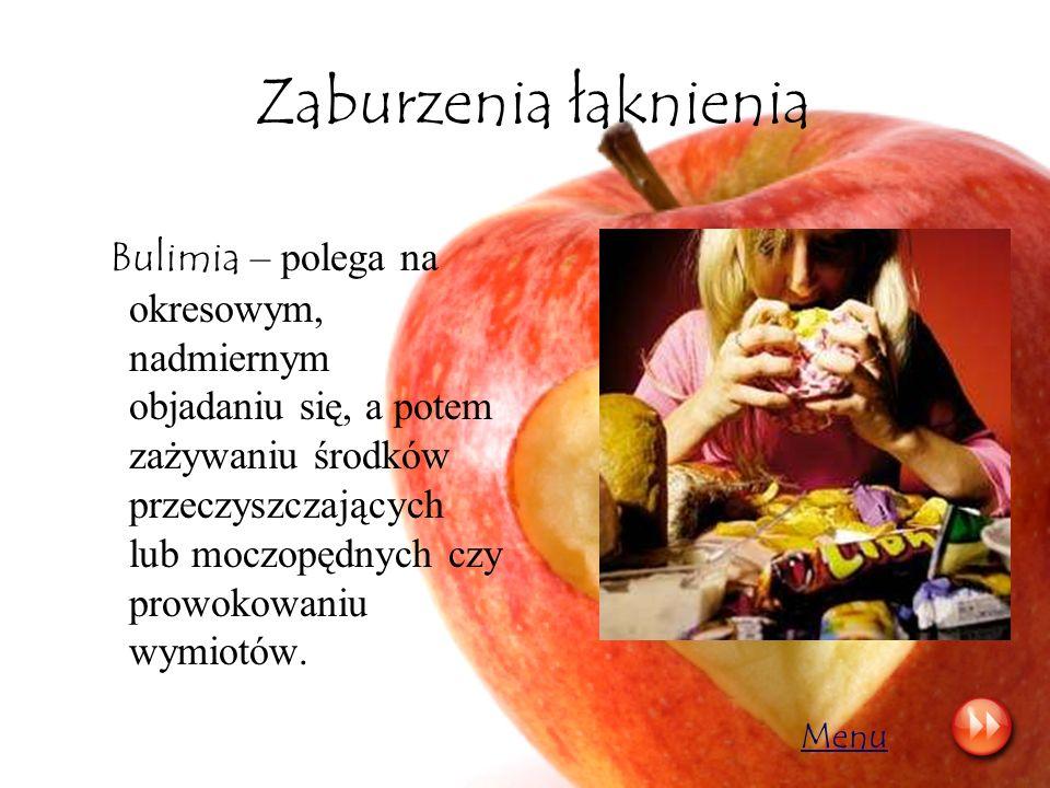 Zaburzenia łaknienia Bulimia – polega na okresowym, nadmiernym objadaniu się, a potem zażywaniu środków przeczyszczających lub moczopędnych czy prowok