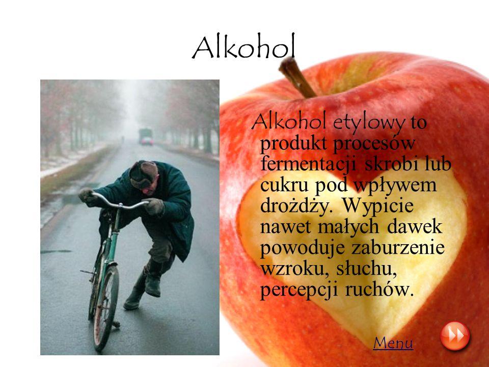Alkohol Alkohol etylowy to produkt procesów fermentacji skrobi lub cukru pod wpływem drożdży. Wypicie nawet małych dawek powoduje zaburzenie wzroku, s