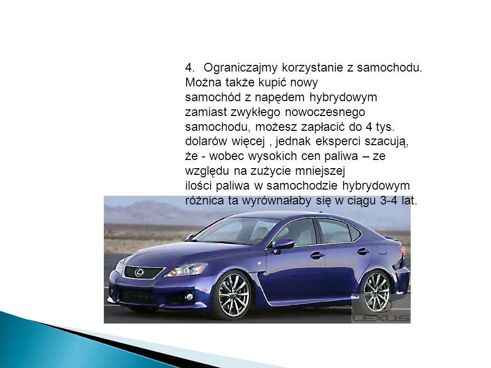 4.Ograniczajmy korzystanie z samochodu. Można także kupić nowy samochód z napędem hybrydowym zamiast zwykłego nowoczesnego samochodu, możesz zapłacić