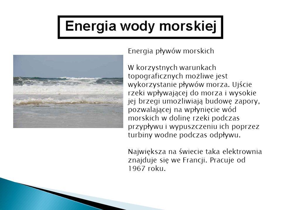Energia pływów morskich W korzystnych warunkach topograficznych możliwe jest wykorzystanie pływów morza. Ujście rzeki wpływającej do morza i wysokie j
