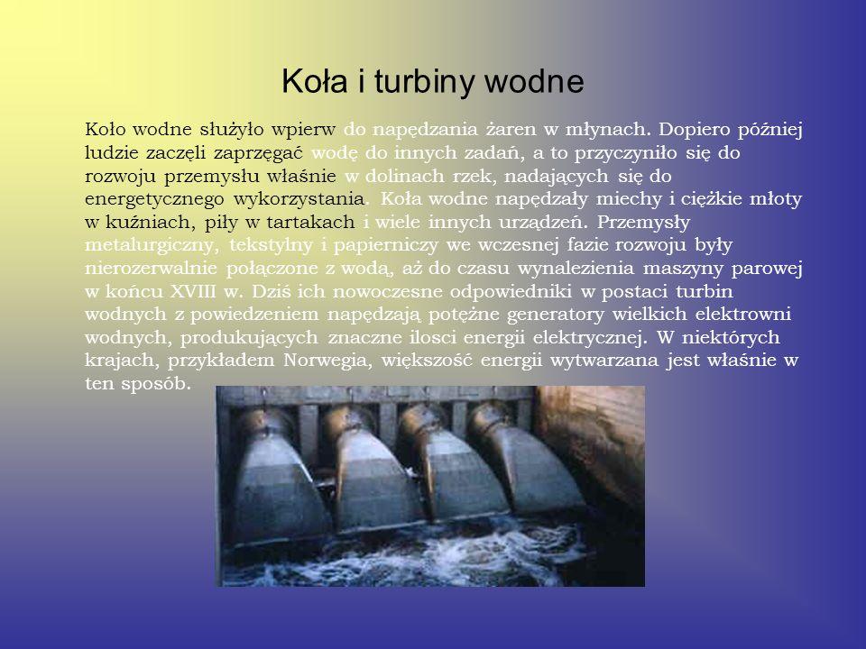 Koła i turbiny wodne Koło wodne służyło wpierw do napędzania żaren w młynach. Dopiero później ludzie zaczęli zaprzęgać wodę do innych zadań, a to przy