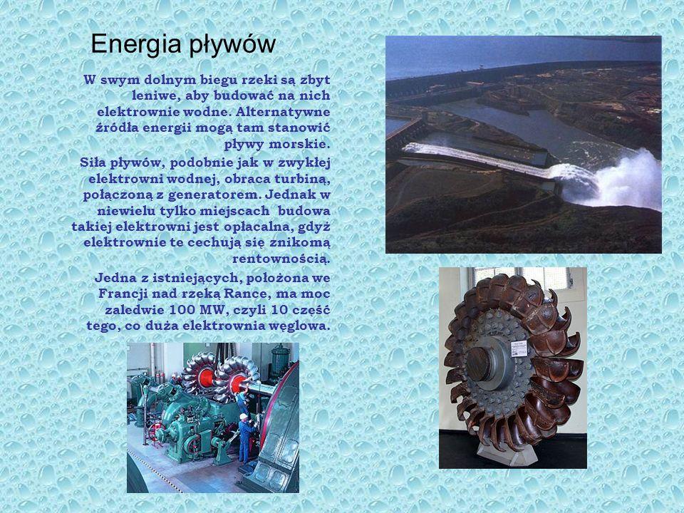 Energia pływów W swym dolnym biegu rzeki są zbyt leniwe, aby budować na nich elektrownie wodne. Alternatywne źródła energii mogą tam stanowić pływy mo