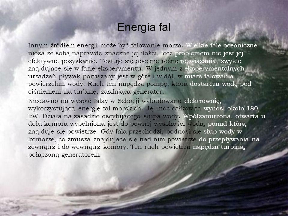 Energia fal Innym źródłem energii może być falowanie morza. Wielkie fale oceaniczne niosą ze sobą naprawdę znaczne jej ilości, lecz problemem nie jest