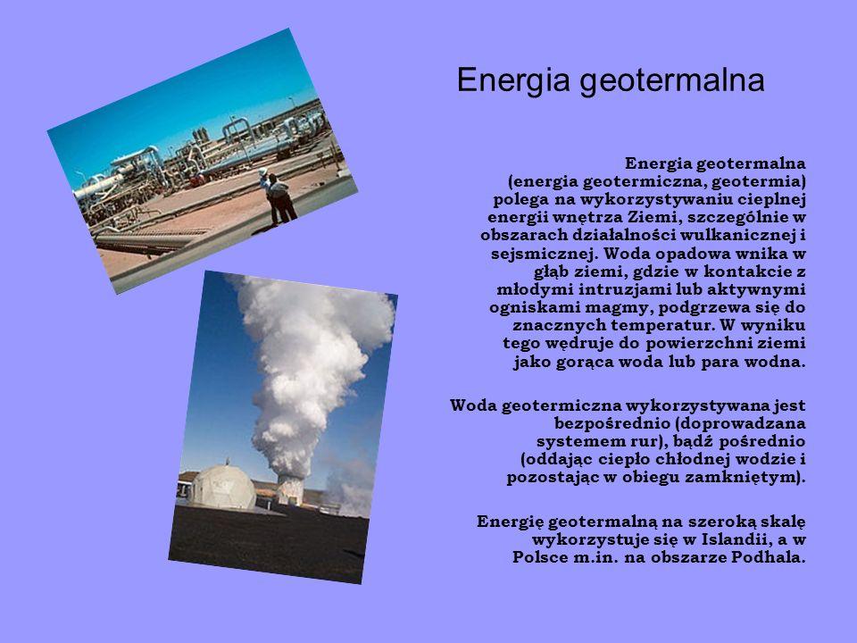 Energia geotermalna Energia geotermalna (energia geotermiczna, geotermia) polega na wykorzystywaniu cieplnej energii wnętrza Ziemi, szczególnie w obsz