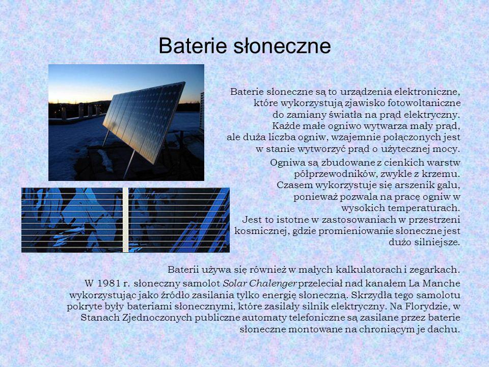 Baterie słoneczne Baterie słoneczne są to urządzenia elektroniczne, które wykorzystują zjawisko fotowoltaniczne do zamiany światła na prąd elektryczny