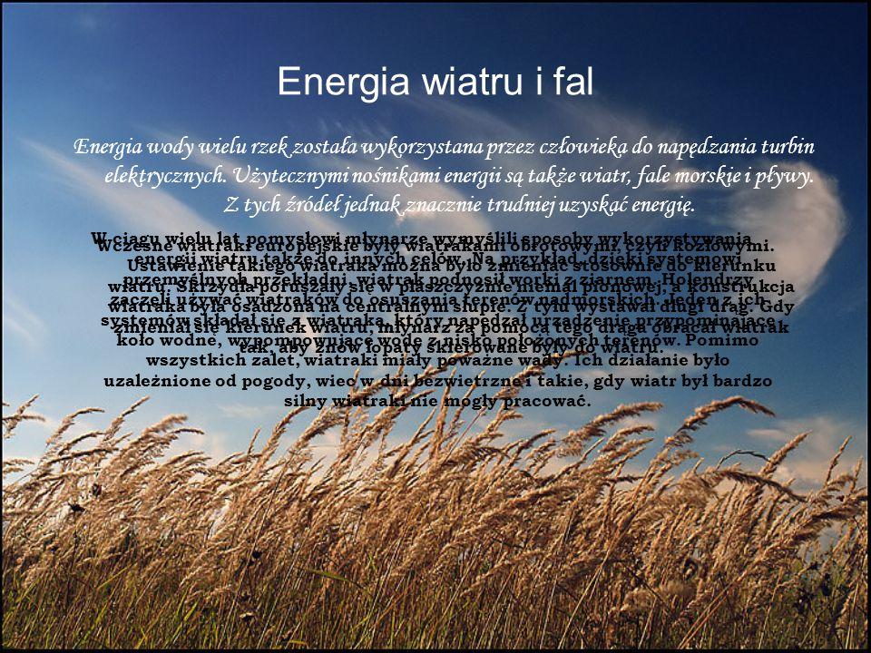 Energia wiatru i fal Energia wody wielu rzek została wykorzystana przez człowieka do napędzania turbin elektrycznych. Użytecznymi nośnikami energii są