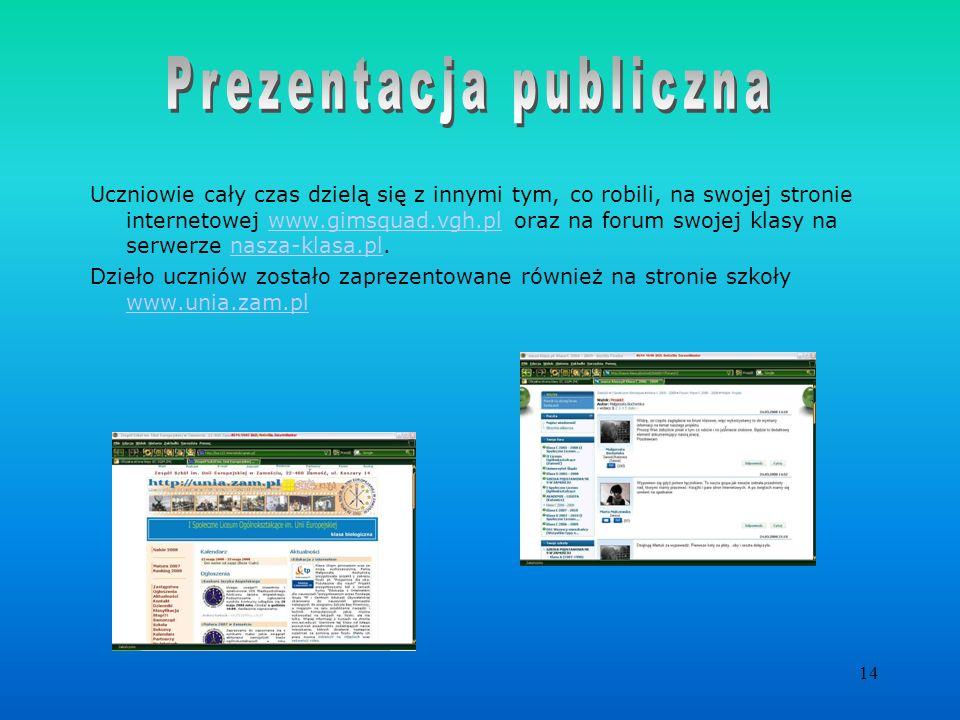 14 Uczniowie cały czas dzielą się z innymi tym, co robili, na swojej stronie internetowej www.gimsquad.vgh.pl oraz na forum swojej klasy na serwerze n