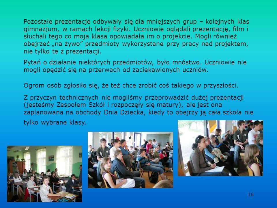 16 Pozostałe prezentacje odbywały się dla mniejszych grup – kolejnych klas gimnazjum, w ramach lekcji fizyki. Uczniowie oglądali prezentację, film i s