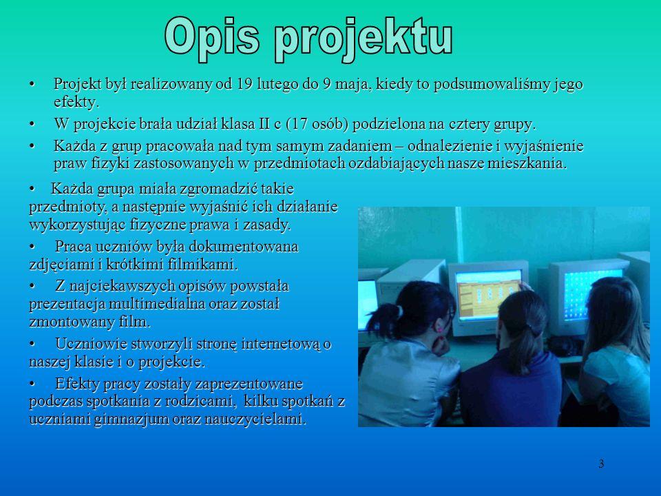 3 Projekt był realizowany od 19 lutego do 9 maja, kiedy to podsumowaliśmy jego efekty.Projekt był realizowany od 19 lutego do 9 maja, kiedy to podsumo