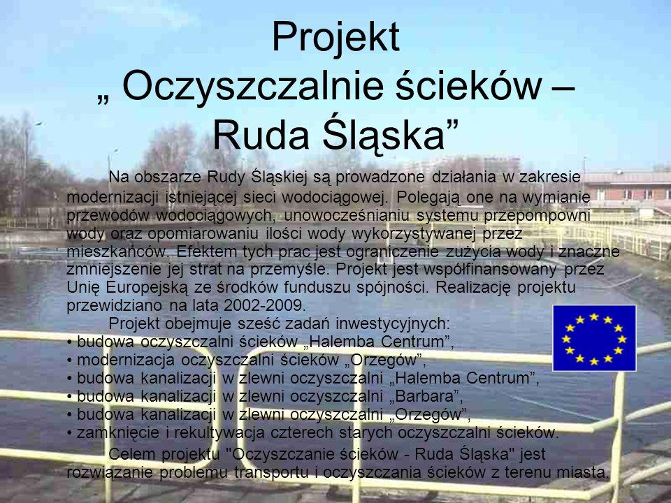 Projekt Oczyszczalnie ścieków – Ruda Śląska Na obszarze Rudy Śląskiej są prowadzone działania w zakresie modernizacji istniejącej sieci wodociągowej.