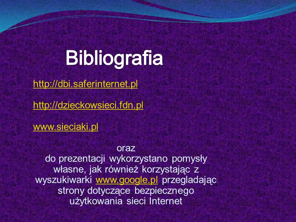 http://dbi.saferinternet.pl http://dzieckowsieci.fdn.pl www.sieciaki.pl oraz do prezentacji wykorzystano pomysły własne, jak również korzystając z wys