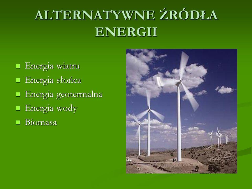 ALTERNATYWNE ŹRÓDŁA ENERGII Energia wiatru Energia wiatru Energia słońca Energia słońca Energia geotermalna Energia geotermalna Energia wody Energia wody Biomasa Biomasa