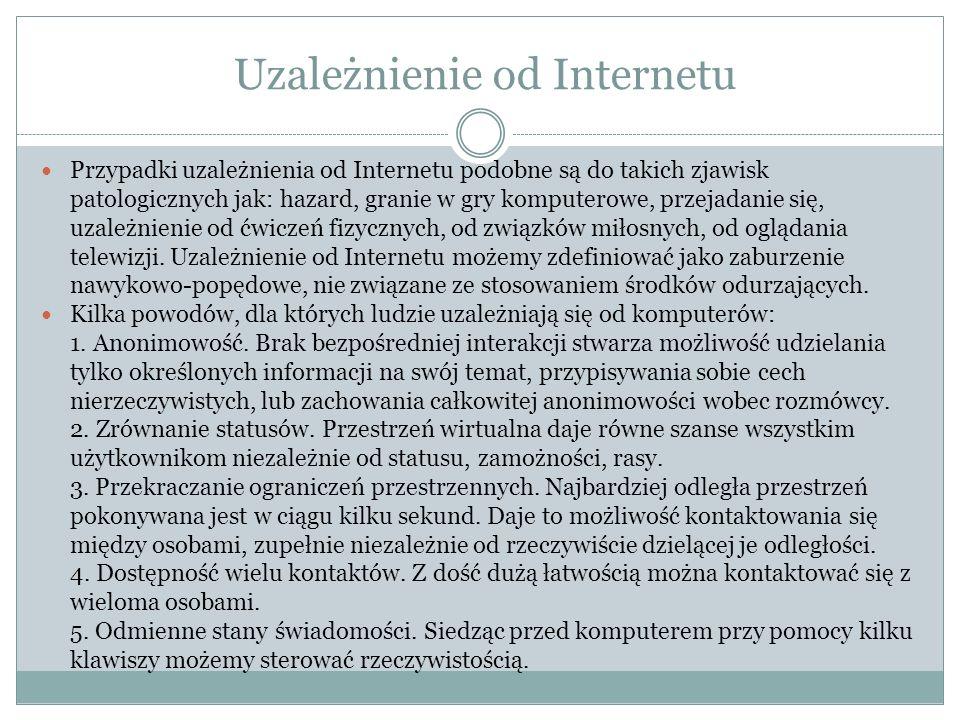 Uzależnienie od Internetu Przypadki uzależnienia od Internetu podobne są do takich zjawisk patologicznych jak: hazard, granie w gry komputerowe, przej