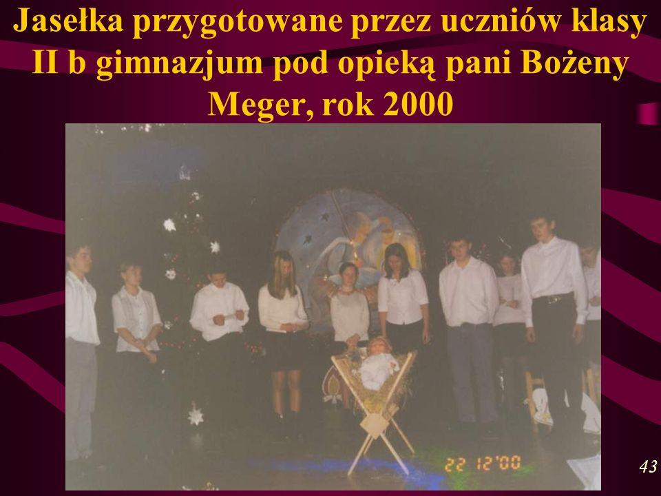 Jasełka przygotowane przez uczniów klasy II b gimnazjum pod opieką pani Bożeny Meger, rok 2000 43