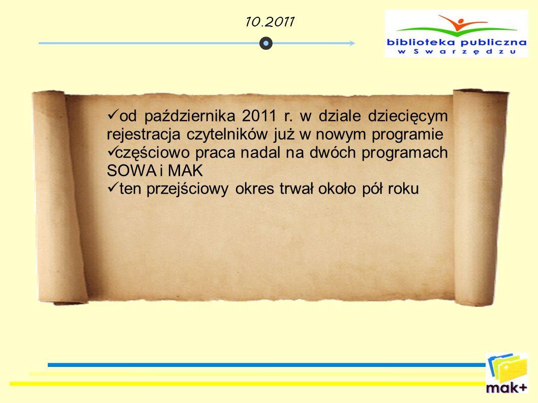 od października 2011 r. w dziale dziecięcym rejestracja czytelników już w nowym programie częściowo praca nadal na dwóch programach SOWA i MAK ten prz