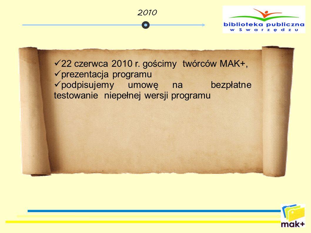 22 czerwca 2010 r. gościmy twórców MAK+, prezentacja programu podpisujemy umowę na bezpłatne testowanie niepełnej wersji programu 2010