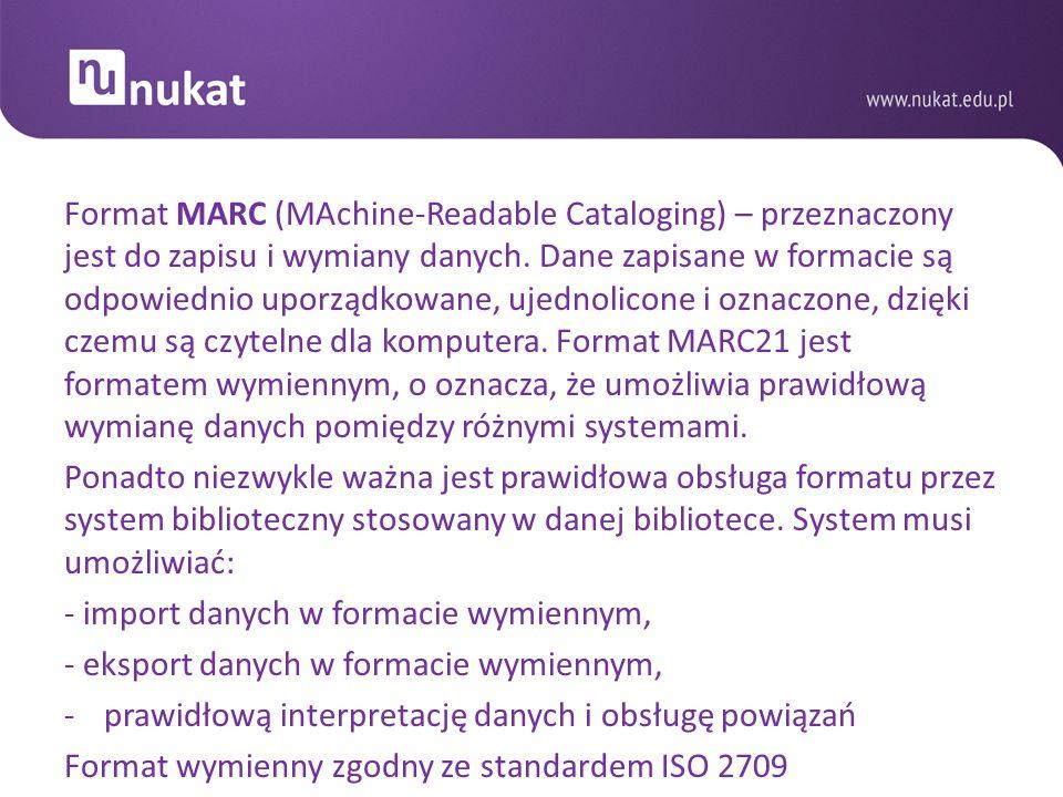 Format MARC (MAchine-Readable Cataloging) – przeznaczony jest do zapisu i wymiany danych. Dane zapisane w formacie są odpowiednio uporządkowane, ujedn