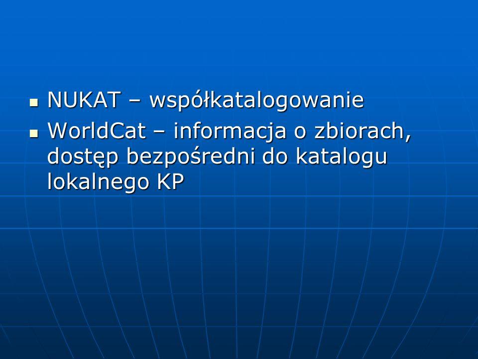 NUKAT – współkatalogowanie NUKAT – współkatalogowanie WorldCat – informacja o zbiorach, dostęp bezpośredni do katalogu lokalnego KP WorldCat – informacja o zbiorach, dostęp bezpośredni do katalogu lokalnego KP