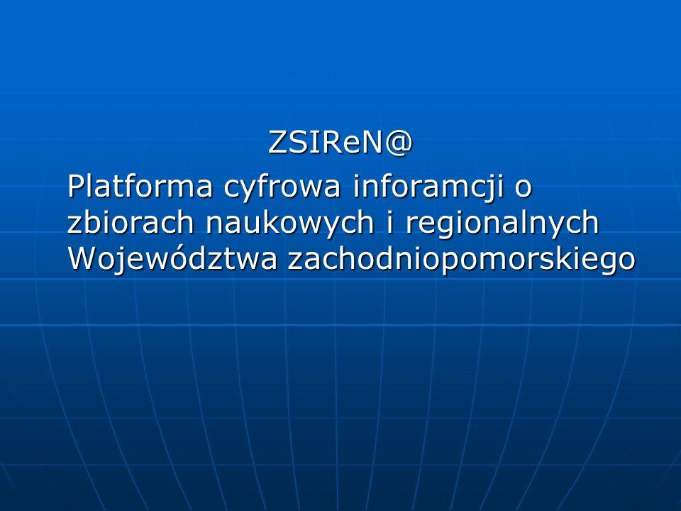 ZSIReN@ Platforma cyfrowa inforamcji o zbiorach naukowych i regionalnych Województwa zachodniopomorskiego