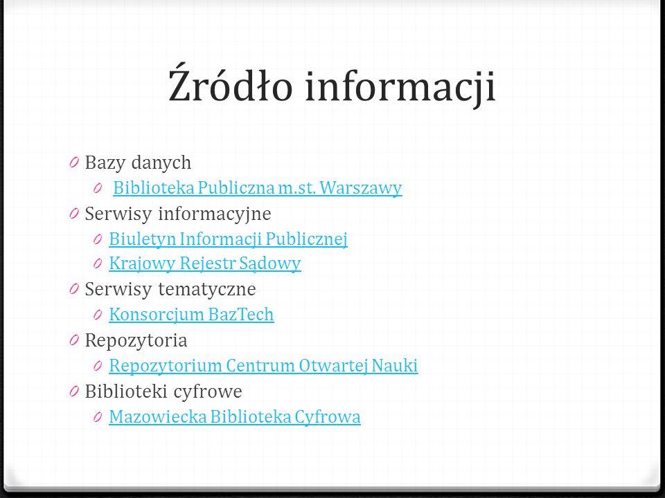 Źródło informacji 0 Bazy danych 0 Biblioteka Publiczna m.st. WarszawyBiblioteka Publiczna m.st. Warszawy 0 Serwisy informacyjne 0 Biuletyn Informacji