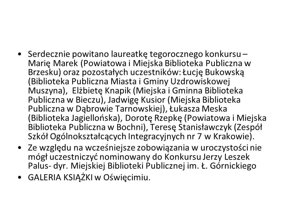 Serdecznie powitano laureatkę tegorocznego konkursu – Marię Marek (Powiatowa i Miejska Biblioteka Publiczna w Brzesku) oraz pozostałych uczestników: Łucję Bukowską (Biblioteka Publiczna Miasta i Gminy Uzdrowiskowej Muszyna), Elżbietę Knapik (Miejska i Gminna Biblioteka Publiczna w Bieczu), Jadwigę Kusior (Miejska Biblioteka Publiczna w Dąbrowie Tarnowskiej), Łukasza Meska (Biblioteka Jagiellońska), Dorotę Rzepkę (Powiatowa i Miejska Biblioteka Publiczna w Bochni), Teresę Stanisławczyk (Zespół Szkół Ogólnokształcących Integracyjnych nr 7 w Krakowie).