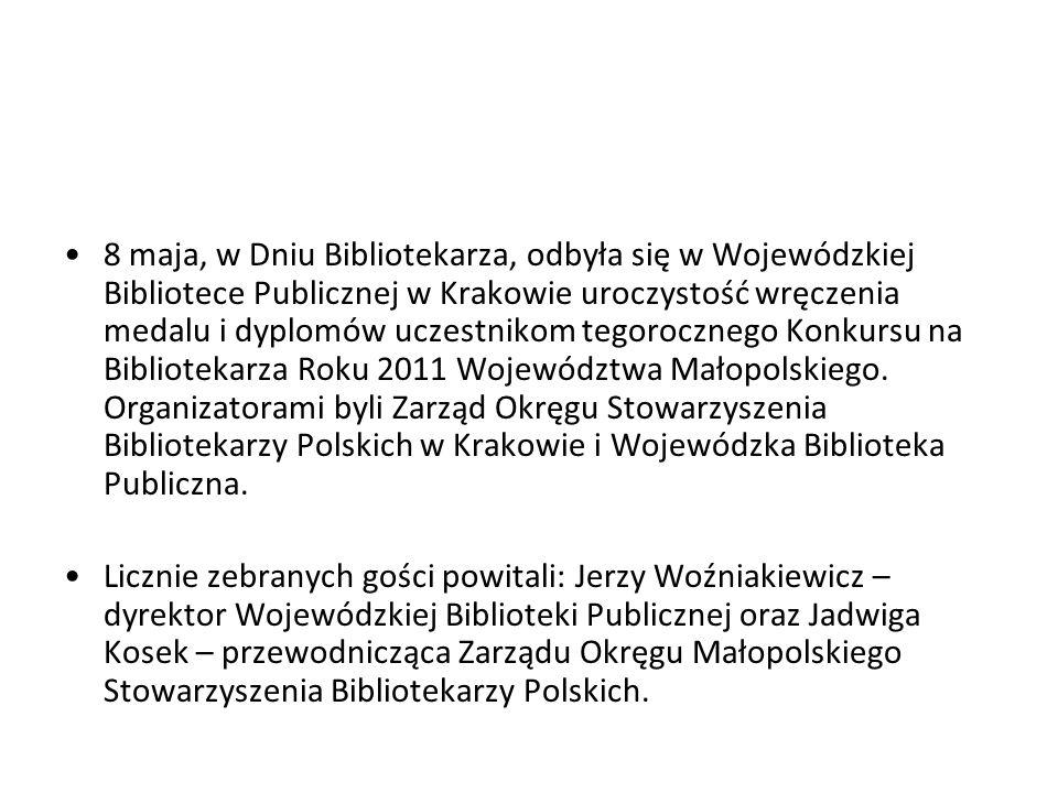8 maja, w Dniu Bibliotekarza, odbyła się w Wojewódzkiej Bibliotece Publicznej w Krakowie uroczystość wręczenia medalu i dyplomów uczestnikom tegorocznego Konkursu na Bibliotekarza Roku 2011 Województwa Małopolskiego.