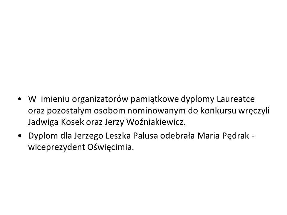W imieniu organizatorów pamiątkowe dyplomy Laureatce oraz pozostałym osobom nominowanym do konkursu wręczyli Jadwiga Kosek oraz Jerzy Woźniakiewicz.