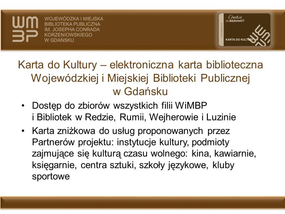 Karta do Kultury – elektroniczna karta biblioteczna Wojewódzkiej i Miejskiej Biblioteki Publicznej w Gdańsku Dostęp do zbiorów wszystkich filii WiMBP