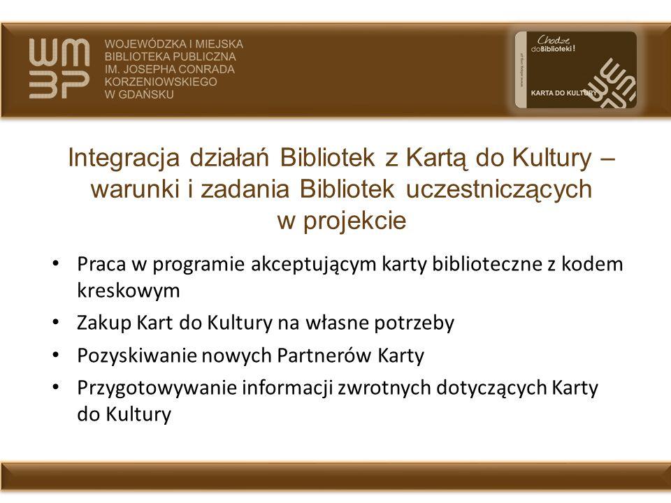 Integracja działań Bibliotek z Kartą do Kultury – warunki i zadania Bibliotek uczestniczących w projekcie Praca w programie akceptującym karty bibliot